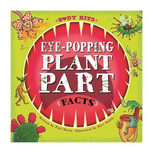 Body Bits: Eye-popping Plant Part Facts - Body Bits (Hardback)