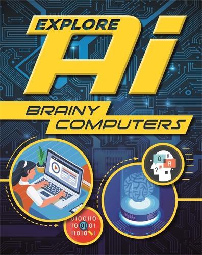 Explore AI: Brainy Computers - Explore AI (Hardback)
