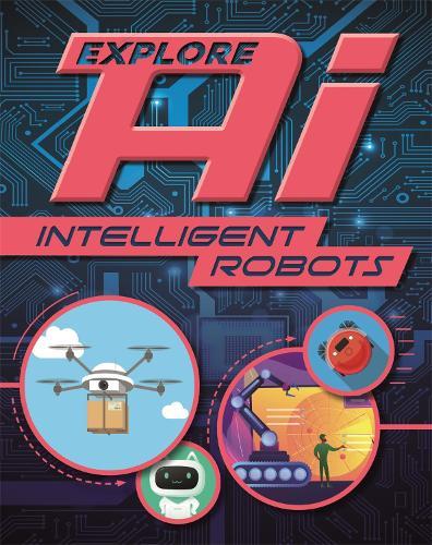 Explore AI: Intelligent Robots - Explore AI (Hardback)