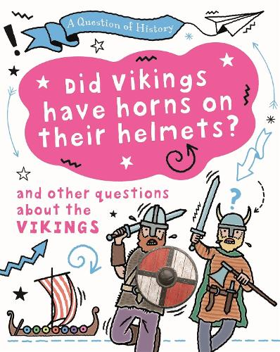 A Question of History: Did Vikings wear horns on their helmets? And other questions about the Vikings - A Question of History (Hardback)