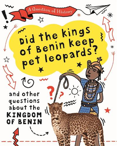 A Question of History: Did the kings of Benin keep pet leopards? And other questions about the kingdom of Benin - A Question of History (Hardback)