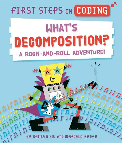 First Steps in Coding: What's Decomposition?: A rock-and-roll adventure! - First Steps in Coding (Hardback)