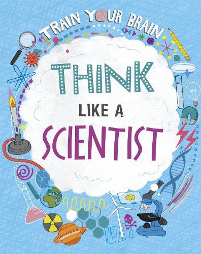 Train Your Brain: Think Like A Scientist - Train Your Brain (Hardback)