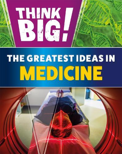 Think Big!: The Greatest Ideas in Medicine (Hardback)