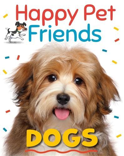 Happy Pet Friends: Dogs - Happy Pet Friends (Hardback)