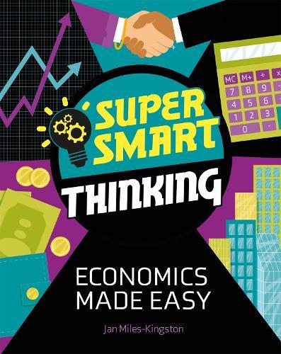 Super Smart Thinking: Economics Made Easy - Super Smart Thinking (Hardback)