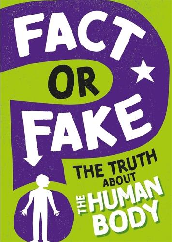 Fact or Fake: The Truth About the Human Body - Fact or Fake (Hardback)