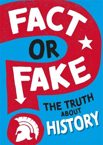 Fact or Fake: The Truth About History - Fact or Fake (Hardback)