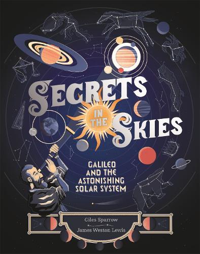 Secrets in the Skies: Galileo and the Astonishing Solar System (Hardback)