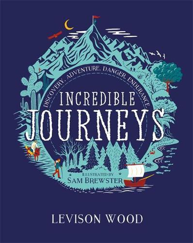 Incredible Journeys: Discovery, Adventure, Danger, Endurance (Hardback)