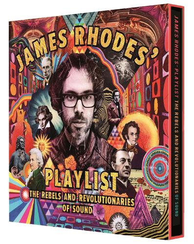 James Rhodes' Playlist: The Rebels and Revolutionaries of Sound (Hardback)