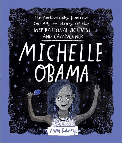 Michelle Obama: The Fantastically Feminist (and Totally True) Story of the Inspirational Activist and Campaigner (Hardback)