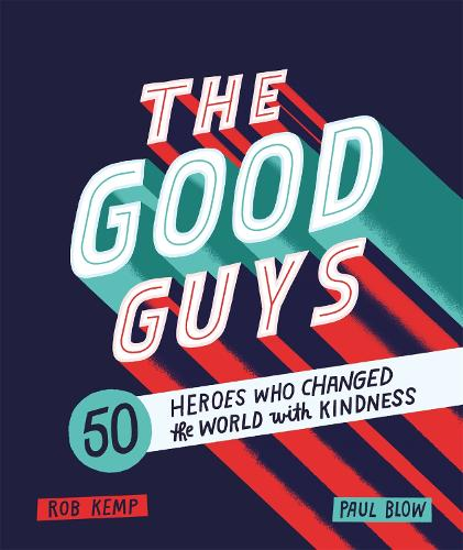 The Good Guys: 50 Heroes Who Changed the World with Kindness (Hardback)