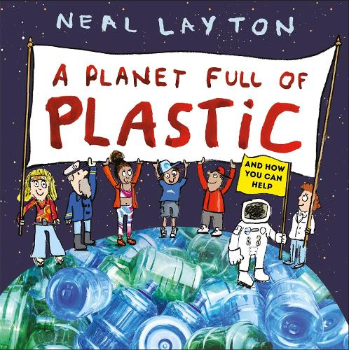 A Planet Full of Plastic by Neal Layton | Waterstones