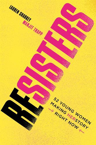 Resisters: 52 Young Women Making Herstory Right Now (Paperback)