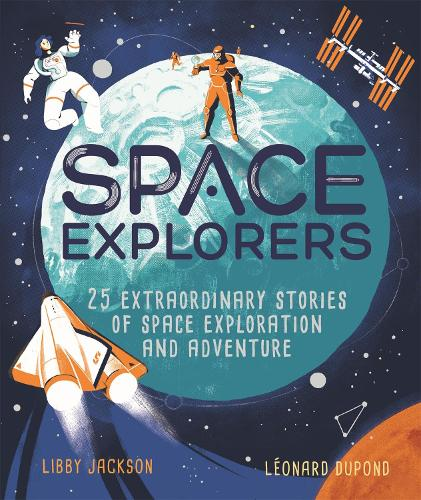 Space Explorers: 25 extraordinary stories of space exploration and adventure (Hardback)