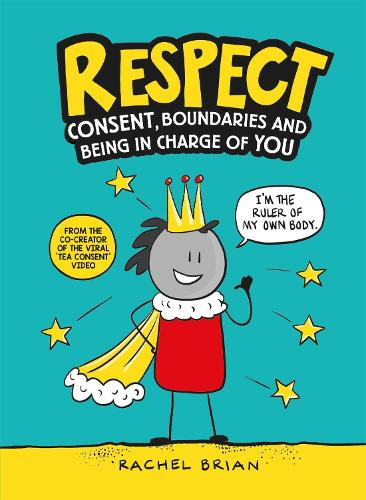 Respect: Consent, Boundaries and Being in Charge of YOU (Hardback)