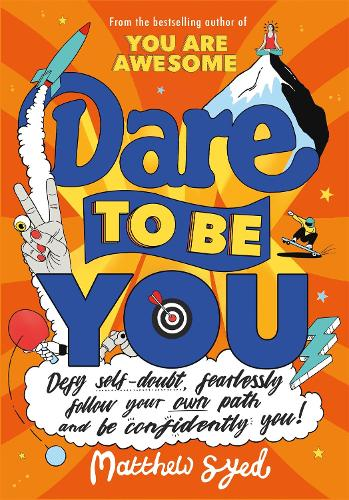Dare to Be You: Defy Self-Doubt, Fearlessly Follow Your Own Path and Be Confidently You! (Paperback)