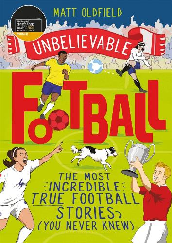 Unbelievable Football: The Most Incredible True Football Stories You Never Knew (Paperback)