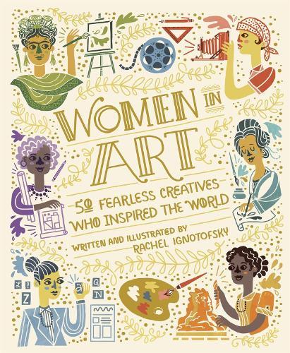 Women in Art: 50 Fearless Creatives Who Inspired the World (Hardback)
