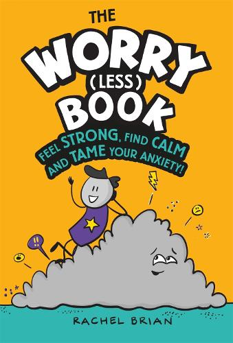 The Worry (Less) Book: Feel Strong, Find Calm and Tame Your Anxiety (Hardback)