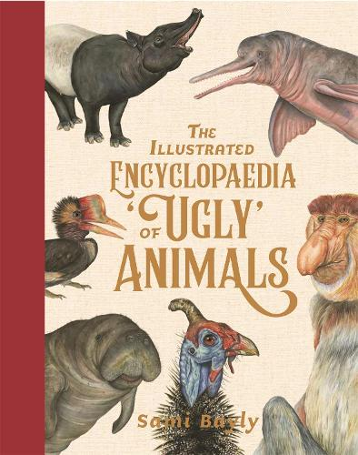 The Illustrated Encyclopaedia of 'Ugly' Animals (Hardback)