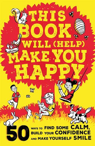 This Book Will (Help) Make You Happy: 50 Ways to Find Some Calm, Build Your Confidence and Make Yourself Smile (Paperback)