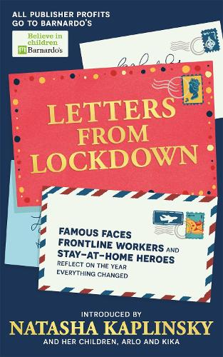 Letters From Lockdown: Famous faces, frontline workers and stay-at-home heroes reflect on the year everything changed (Paperback)