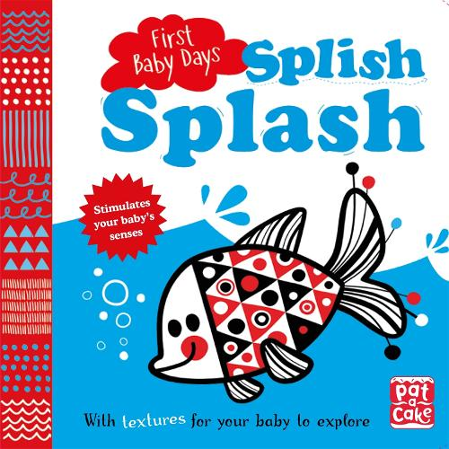 First Baby Days: Splish Splash: A touch-and-feel board book for your baby to explore - First Baby Days (Board book)