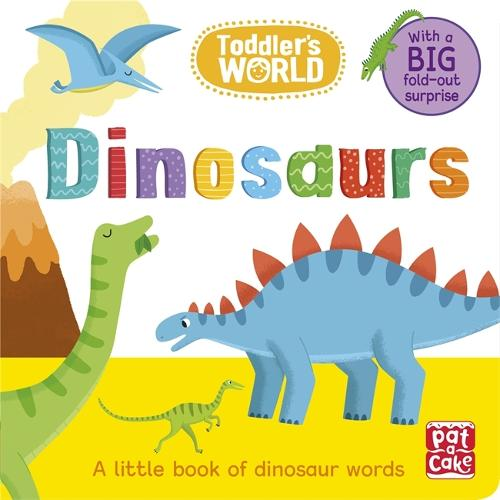 Toddler's World: Dinosaurs: A little board book of dinosaurs with a fold-out surprise - Toddler's World (Board book)