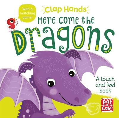 Clap Hands: Here Come the Dragons: A touch-and-feel board book - Clap Hands (Board book)