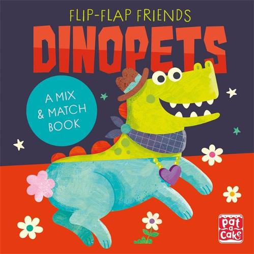 Flip-Flap Friends: Dinopets: A Mix and Match Book - Flip-Flap Friends (Board book)