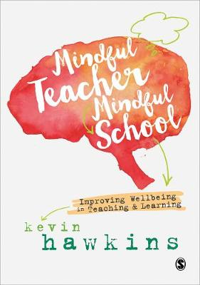 Mindful Teacher, Mindful School: Improving Wellbeing in Teaching and Learning (Hardback)
