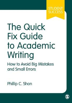 The Quick Fix Guide to Academic Writing: How to Avoid Big Mistakes and Small Errors - Sage Study Skills Series (Hardback)