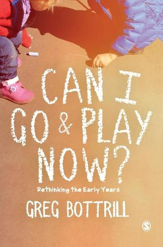 Can I Go and Play Now?: Rethinking the Early Years (Hardback)