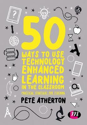 50 Ways to Use Technology Enhanced Learning in the Classroom: Practical strategies for teaching (Paperback)