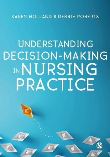 Understanding Decision-Making in Nursing Practice (Hardback)