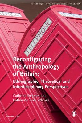 The Sociological Review Monographs 65/1: Reconfiguring the Anthropology of Britain: Ethnographic, Theoretical and Interdisciplinary Perspectives - The Sociological Review Monographs (Paperback)