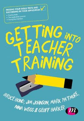 Getting into Teacher Training: Passing your Skills Tests and succeeding in your application (Hardback)
