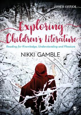 Exploring Children's Literature: Reading for Knowledge, Understanding and Pleasure (Hardback)