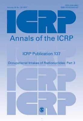 ICRP Publication 137: Occupational Intakes of Radionuclide: Part 3 - Annals of the ICRP (Paperback)