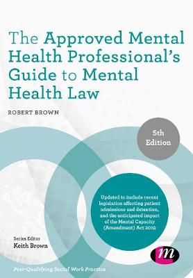 The Approved Mental Health Professional's Guide to Mental Health Law - Post-Qualifying Social Work Practice Series (Hardback)