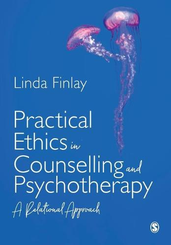 Practical Ethics in Counselling and Psychotherapy: A Relational Approach (Paperback)