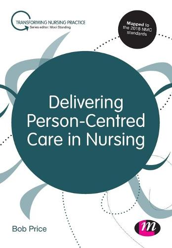 Delivering Person-Centred Care in Nursing - Transforming Nursing Practice Series (Paperback)