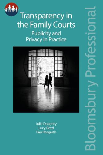 Transparency in the Family Courts: Publicity and Privacy in Practice - Bloomsbury Family Law (Paperback)