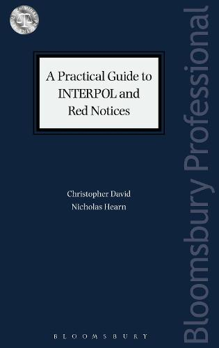 A Practical Guide to INTERPOL and Red Notices - Criminal Practice Series (Paperback)