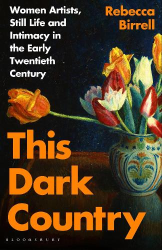 This Dark Country: Women Artists, Still Life and Intimacy in the Early Twentieth Century (Hardback)