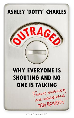 Outrage: Why Everyone Is Shouting and No One is Talking