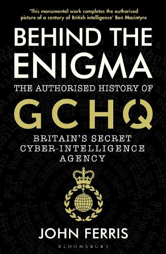 Behind the Enigma: The Authorised History of GCHQ, Britain's Secret Cyber-Intelligence Agency (Paperback)