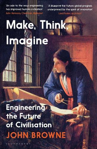 Make, Think, Imagine: Engineering the Future of Civilisation (Hardback)